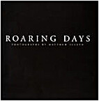 Roaring days photographs by Matthew Sleeth…