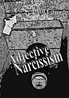 Adjective Narcissism (A Broken Polemic) by…