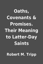 Oaths, Covenants & Promises. Their Meaning…