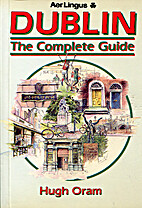 Dublin: The Complete Guide by Hugh Oram