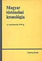 Magyar történelmi kronológia : az…