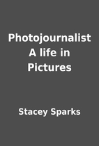 Photojournalist A life in Pictures by Stacey…