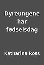 Dyreungene har fødselsdag by Katharina Ross