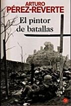 El Pintor de Batallas by Arturo…