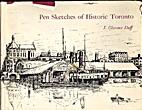 Pen sketches of historic Toronto: Volume I…