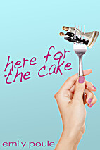 Here for the Cake by Emily Poule