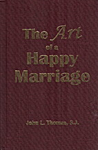 Art of A Happy Marriage by John L. Thomas,…
