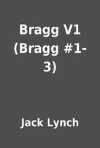 Bragg V1 (Bragg #1-3) by Jack Lynch