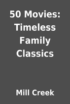 50 Movies: Timeless Family Classics by Mill…