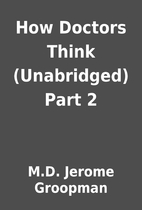 How Doctors Think (Unabridged) Part 2 by…