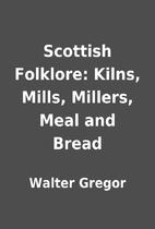 Scottish Folklore: Kilns, Mills, Millers,…