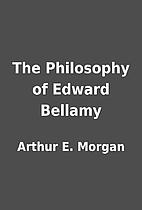 The Philosophy of Edward Bellamy by Arthur…