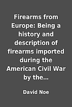 Firearms from Europe: Being a history and…