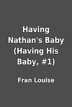 Having Nathan's Baby (Having His Baby, #1)…
