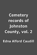 Cemetery records of Johnston County, vol. 2…