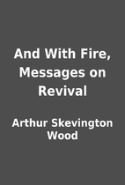 And With Fire, Messages on Revival by Arthur…