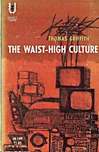 The Waist-high Culture by Thomas Griffith