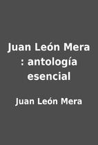 Juan León Mera : antología esencial by…