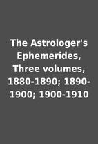 The Astrologer's Ephemerides, Three volumes,…