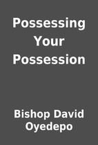 Possessing Your Possession by Bishop David…