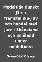 Medeltida danskt järn : framställning av…