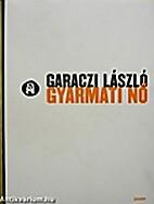 Gyarmati nő by László Garaczi
