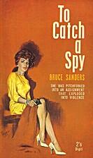 To Catch a Spy by Bruce Sanders