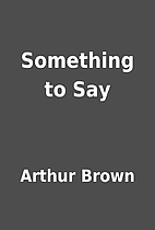 Something to Say by Arthur Brown