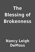 The Blessing of Brokenness by Nancy Leigh…