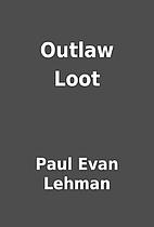 Outlaw Loot by Paul Evan Lehman