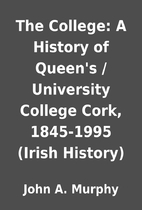 The College: A History of Queen's /…