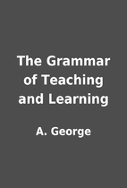 The Grammar of Teaching and Learning by A.…