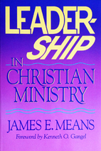 Leadership in Christian Ministry by James E.…