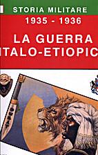 La guerra italo-etiopica. 1935-1936 by…