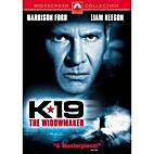 K-19: The Widowmaker [2002 film] by Kathryn…