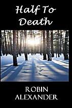 Half to Death by Robin Alexander