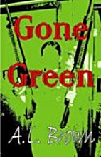 Gone Green (Z-Day Incidents) by Al Brown