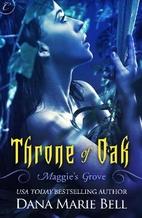 Throne of Oak (Maggie's Grove, #2) by Dana…