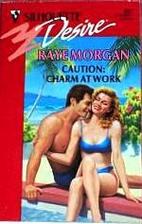 Caution: Charm At Work by Raye Morgan