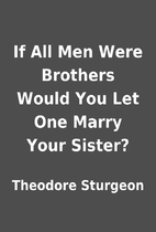 If All Men Were Brothers Would You Let One…