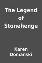 The Legend of Stonehenge by Karen Domanski