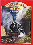 Grand old days of steam by W. W. Stewart