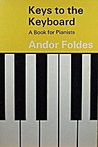 Keys to the keyboard; a book for pianists by…