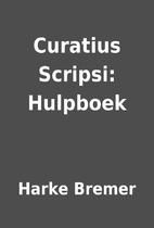 Curatius Scripsi: Hulpboek by Harke Bremer