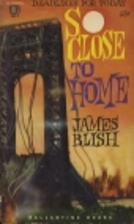So close to home by James Blish