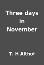 Three days in November by T. H Althof