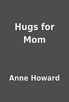 Hugs for Mom by Anne Howard
