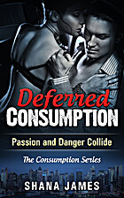 Deferred Consumption by Shana James