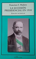La sucesión presidencial en 1910 ; edición…