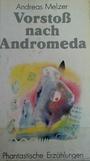 Vorstoss nach Andromeda phantastische Erzählungen - Andreas Melzer
